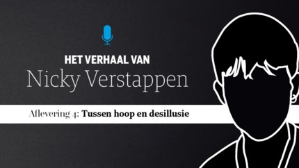 Het verhaal van Nicky Verstappen aflevering 4: 'Tussen hoop en desillusie'